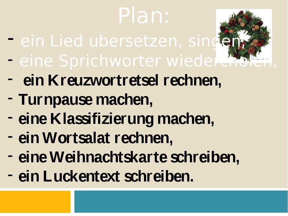 Plan: ein Lied ubersetzen, singen, eine Sprichworter wiedercholen, ein Kreuzw...