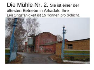 Die Mühle Nr. 2. Sie ist einer der ältesten Betriebe in Arkadak. Ihre Leistun