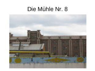 Die Mühle Nr. 8