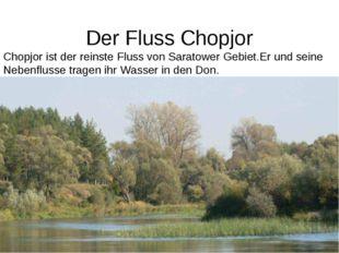 Der Fluss Chopjor Chopjor ist der reinste Fluss von Saratower Gebiet.Er und s