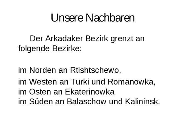 Unsere Nachbaren Der Arkadaker Bezirk grenzt an folgende Bezirke: im Norden...