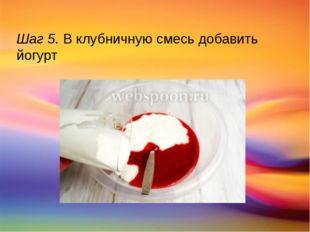 Шаг 5. В клубничную смесь добавить йогурт