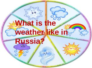 What is the weather like in Russia?