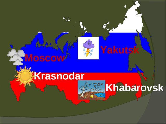 Moscow Krasnodar Khabarovsk Yakutsk