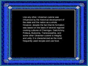 Like any other, Ukrainian cuisine was influenced by the historical developmen