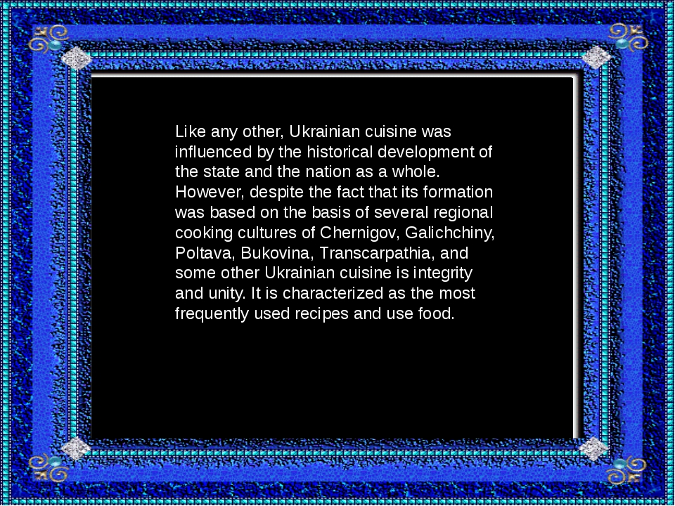 Like any other, Ukrainian cuisine was influenced by the historical developmen...