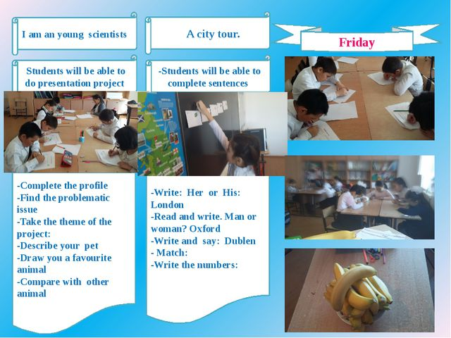 Friday I am an young scientists -Students will be able to complete sentences...