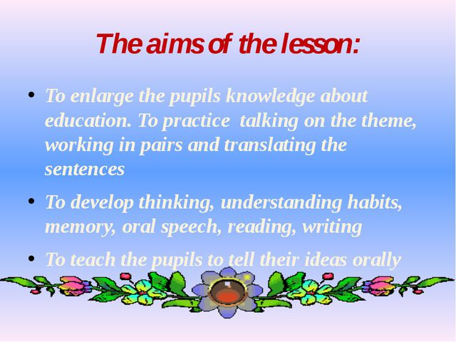 The aims of the lesson: To enlarge the pupils knowledge about education. To p...