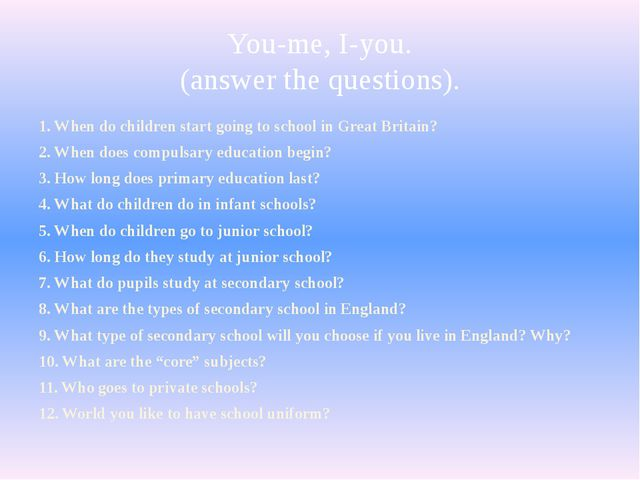 You-me, I-you. (answer the questions). 1. When do children start going to sch...