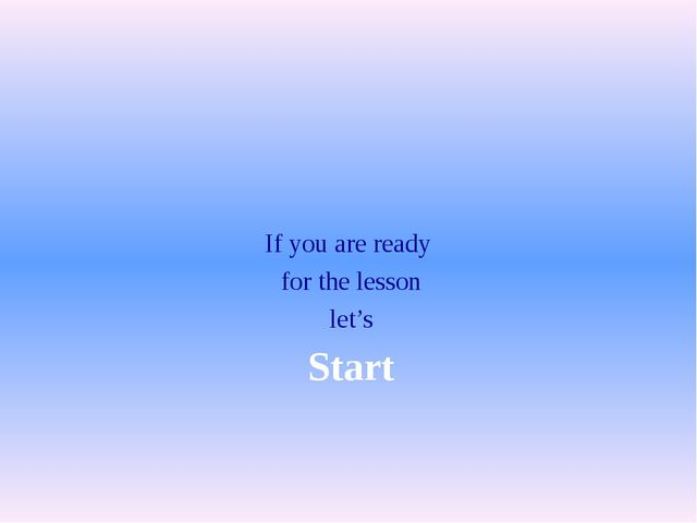 Start If you are ready for the lesson let's