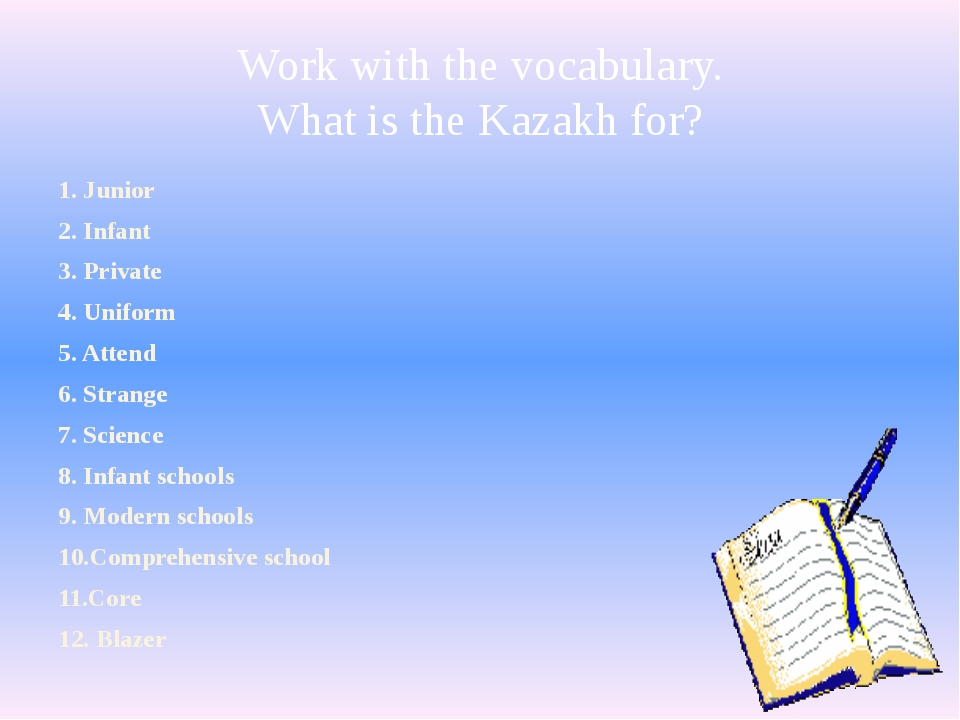Work with the vocabulary. What is the Kazakh for? 1. Junior 2. Infant 3. Priv...