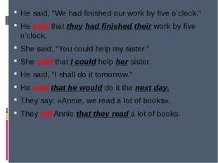 "He said, ""Wehad finishedour work by five o'clock."" He said that theyhad fi"