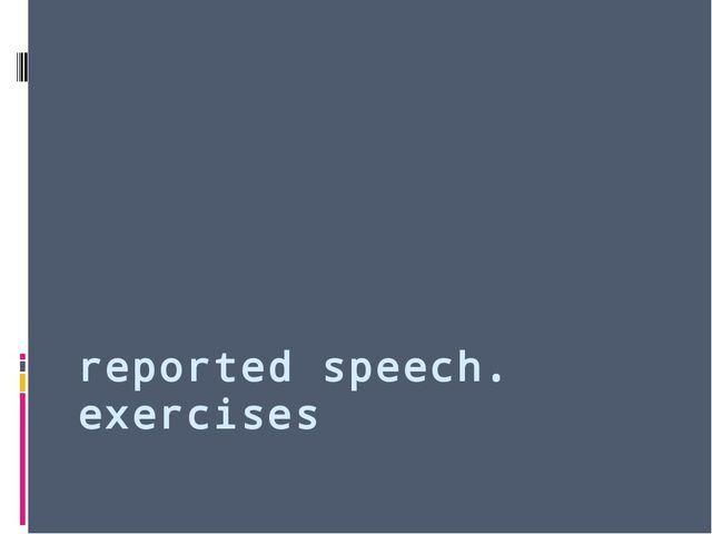 reported speech. exercises