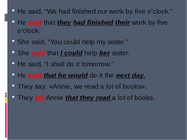"He said, ""Wehad finishedour work by five o'clock."" He said that theyhad fi..."