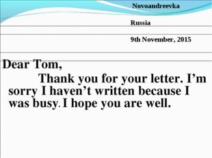 Dear Tom, Thank you for your letter. I'm sorry I haven't written because I wa