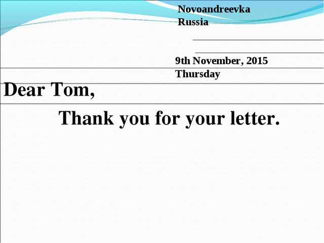 Dear Tom, Thank you for your letter. Novoandreevka Russia 9th November, 2015...