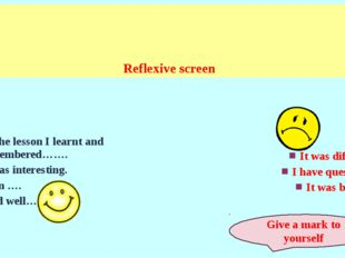 Reflexive screen At the lesson I learnt and remembered……. It was interesting.