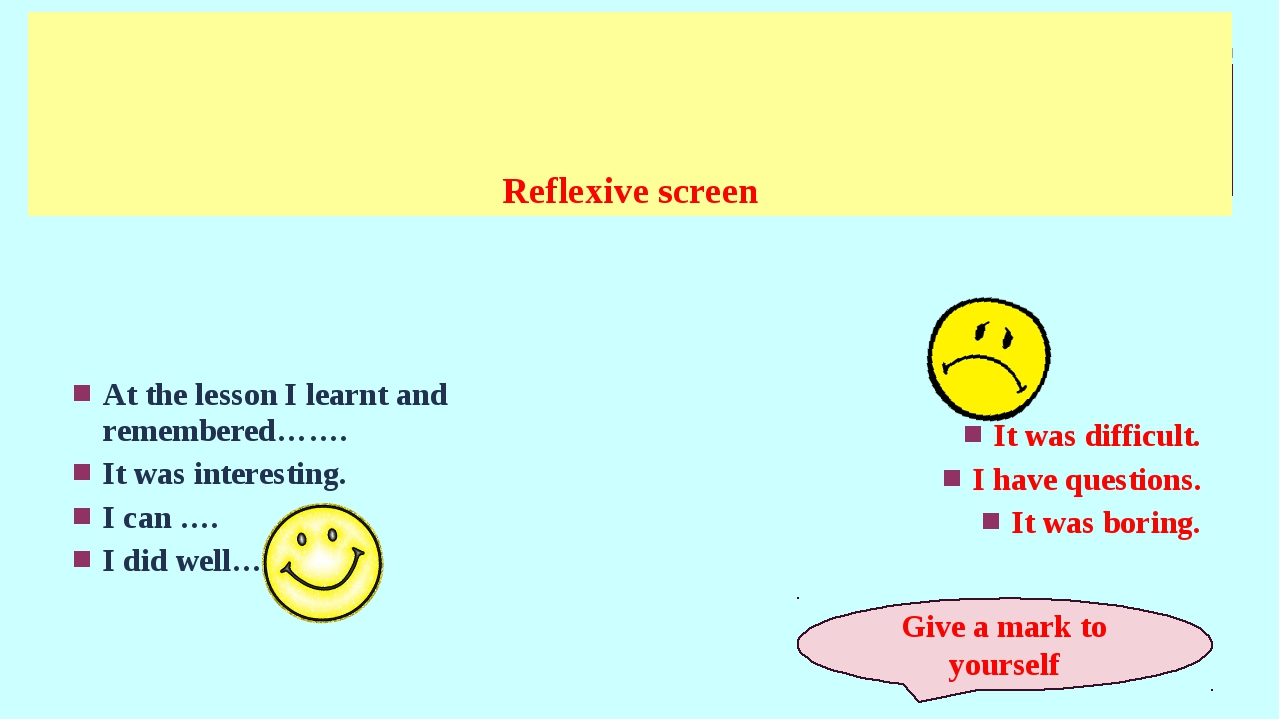 Reflexive screen At the lesson I learnt and remembered……. It was interesting....