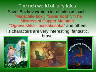 "The rich world of fairy tales Pavel Bazhov wrote a lot of tales as such ""Mal"