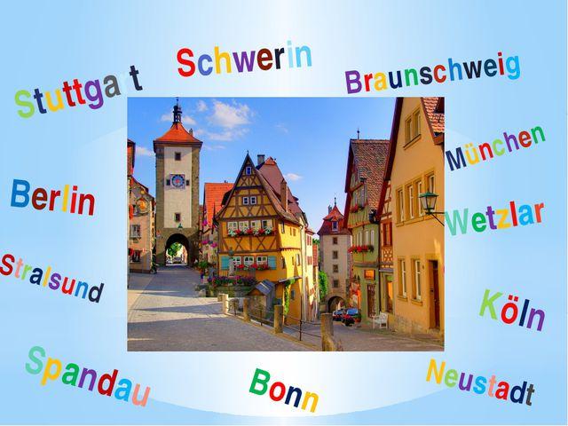Schwerin Stuttgart Spandau Braunschweig Neustadt Stralsund Bonn München Köln...