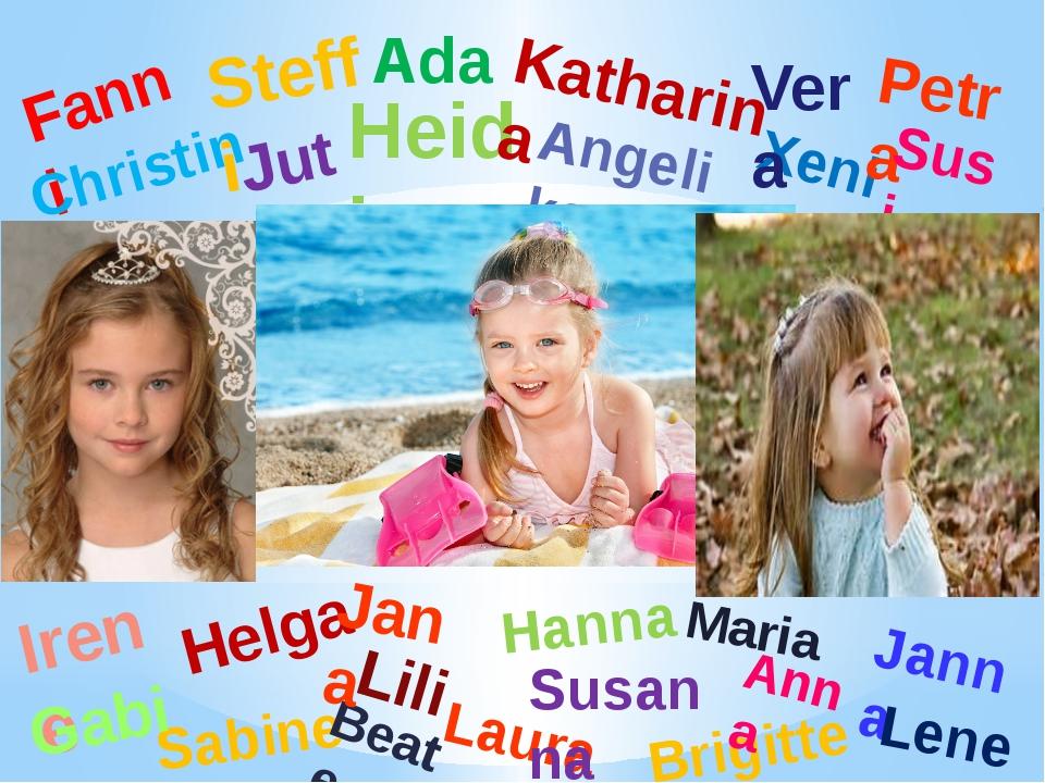 Ada Helga Hanna Jute Lili Sabine Beate Brigitte Janna Xenia Fanni Heidi Vera...