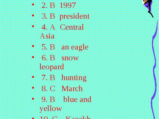 Keys:-Ответы-Жауаптары. 1 C Astana 2. B 1997 3. B president 4. A Central Asi...