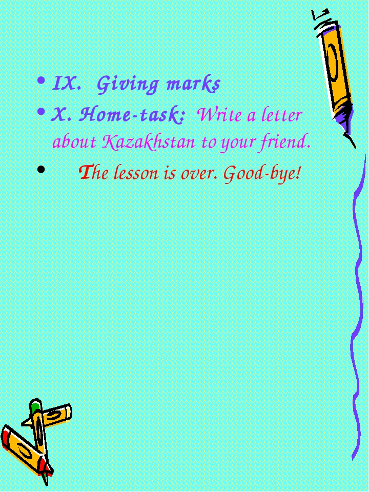 IX. Giving marks X. Home-task: Write a letter about Kazakhstan to your friend...