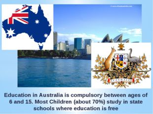 Education in Australia is compulsory between ages of 6 and 15. Most Children