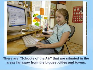 "There are ""Schools of the Air"" that are situated in the areas far away from t"
