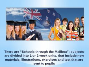 "There are ""Schools through the Mailbox"": subjects are divided into 1 or 2 wee"