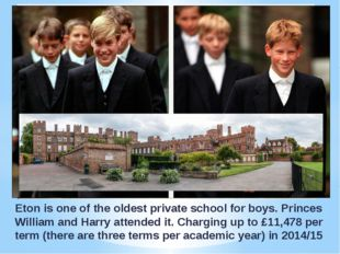 Eton is one of the oldest private school for boys. Princes William and Harry