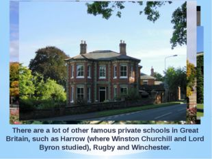 There are a lot of other famous private schools in Great Britain, such as Har