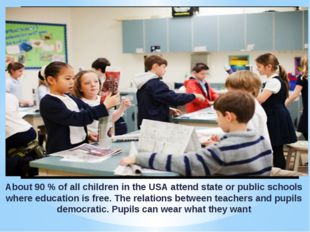 About 90 % of all children in the USA attend state or public schools where ed