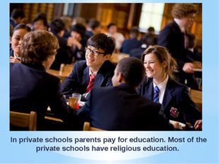In private schools parents pay for education. Most of the private schools hav