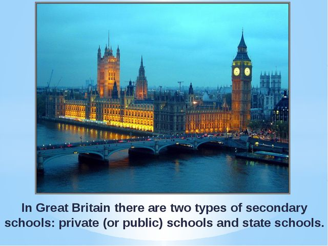 In Great Britain there are two types of secondary schools: private (or public...