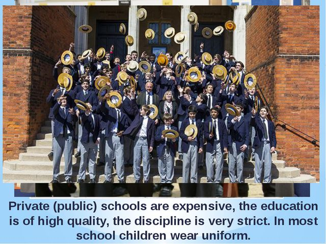 Private (public) schools are expensive, the education is of high quality, the...