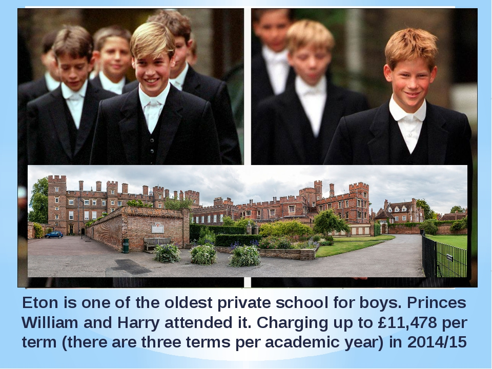 Eton is one of the oldest private school for boys. Princes William and Harry...