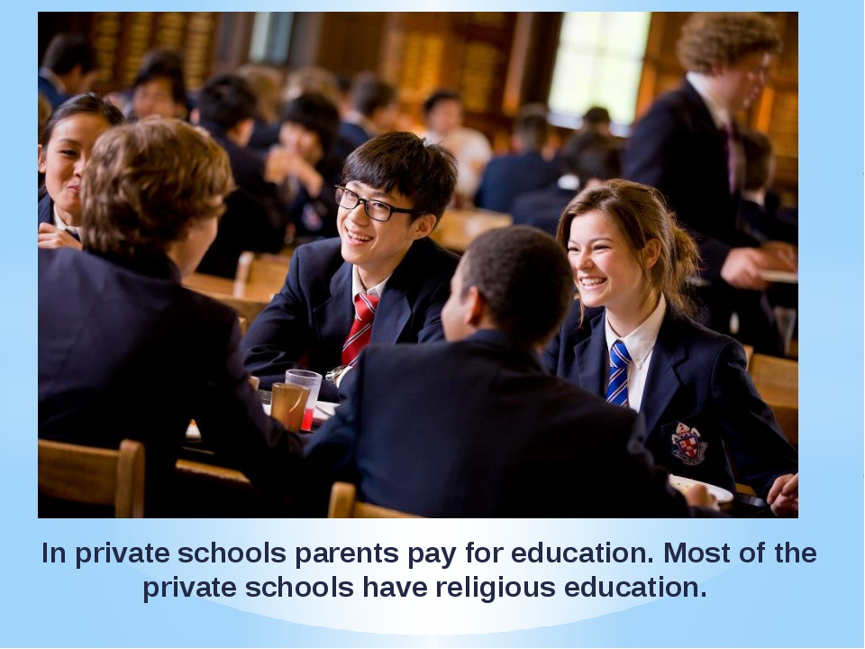 In private schools parents pay for education. Most of the private schools hav...