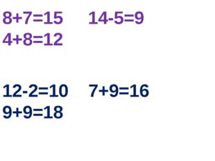 8+7=15 14-5=9 4+8=12 12-2=10 7+9=16 9+9=18