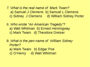 7. What is the real name of Mark Twain? a) Samuel J Clemens b) Samuel L Cleme