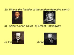 10. Who is the founder of the modern detective story? a) Arthur Conan-Doyle