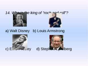 "14. Who is the king of ""rock-and-roll""? a) Walt Disney b) Louis Armstrong c)"