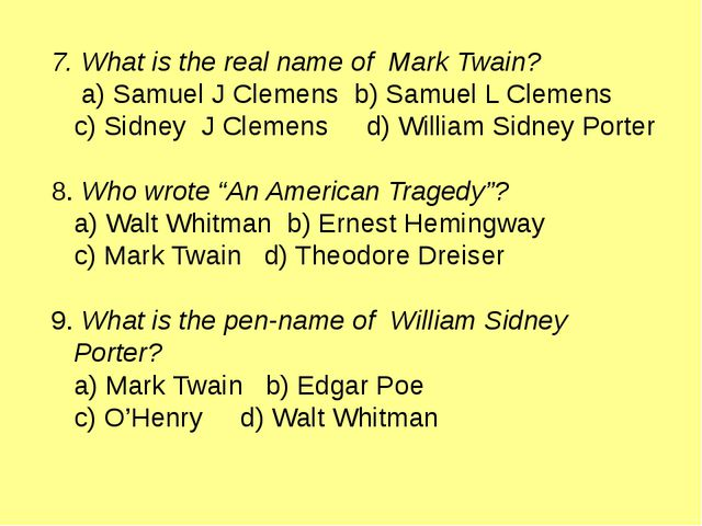 7. What is the real name of Mark Twain? a) Samuel J Clemens b) Samuel L Cleme...