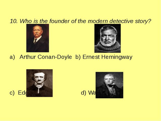 10. Who is the founder of the modern detective story? a) Arthur Conan-Doyle...