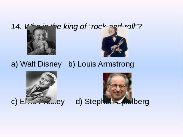 "14. Who is the king of ""rock-and-roll""? a) Walt Disney b) Louis Armstrong c)..."