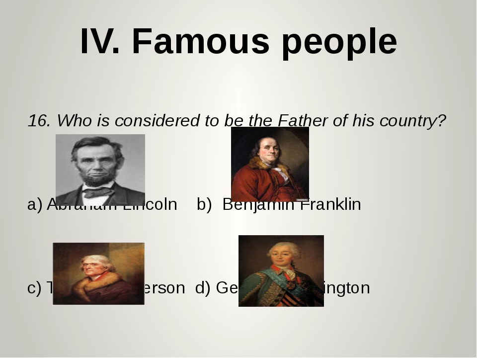 16. Who is considered to be the Father of his country? a) Abraham Lincoln b)...