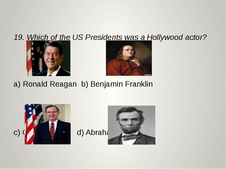 19. Which of the US Presidents was a Hollywood actor? a) Ronald Reagan b) Be...