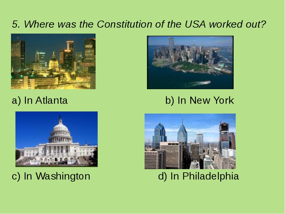 5. Where was the Constitution of the USA worked out? a) In Atlanta b) In New...