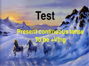 Test Present continuous tense To be +Ving