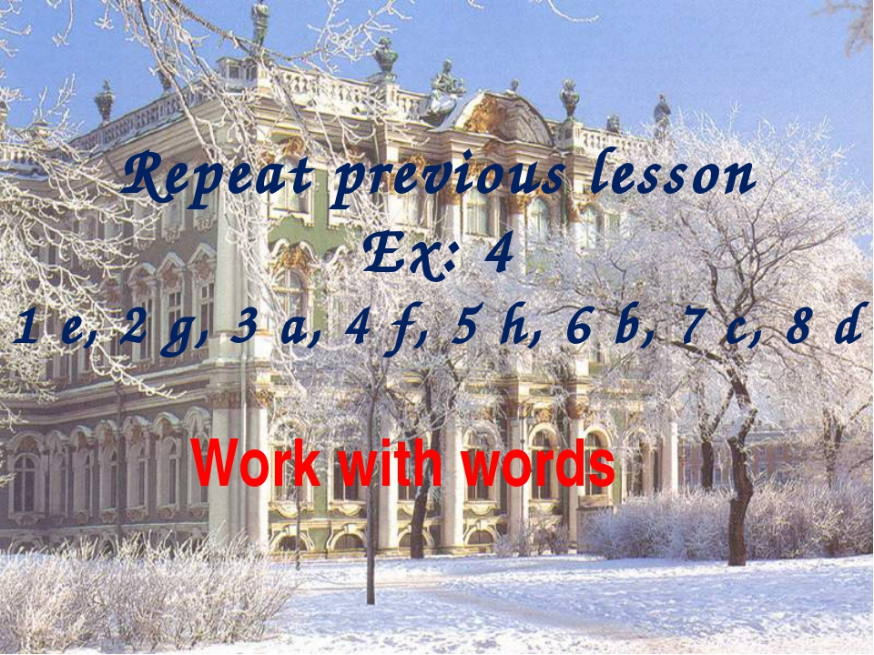 Repeat previous lesson Ex: 4 1 e, 2 g, 3 a, 4 f, 5 h, 6 b, 7 c, 8 d Work wit...